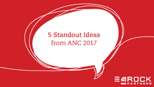 5 Standout Ideas from ANC 2017