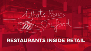 What's New In Food: Restaurants Inside Retail