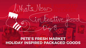 What's New In Food: Pete's Fresh Market Holiday Inspired Packaged Goods