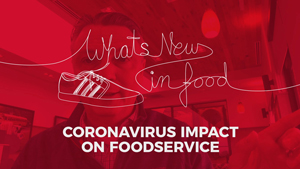 What's New In Food? Coronavirus impact on foodservice